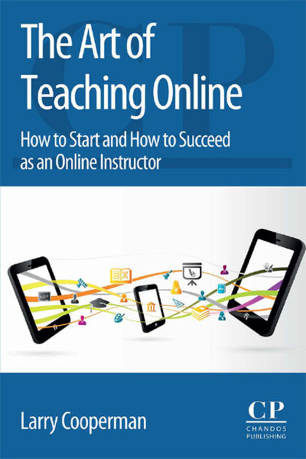 The Art of Teaching Online: How to Start and How to Succeed as an Online Instructor - 9780081011201
