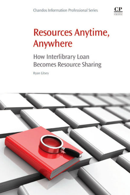 Resources Anytime, Anywhere: How Interlibrary Loan Becomes Resource Sharing - 9780081019900