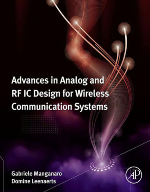 Advances in Analog and RF IC Design for Wireless Communication Systems - 9780123983329
