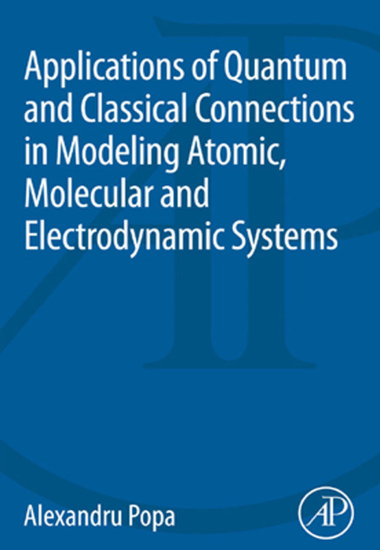 Applications of Quantum and Classical Connections In Modeling Atomic, Molecular and Electrodynamic Systems - 9780124186651