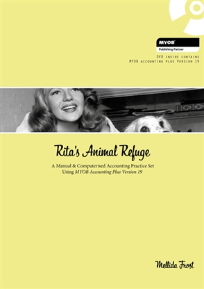 Rita's Animal Refuge: A Manual & Computerised Accounting Practice Set Using MYOB Accounting Plus Version nineteen - 9780170190817