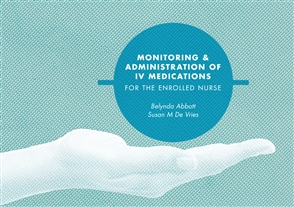 Monitoring and Administration of IV Medications for the Enrolled Nurse - 9780170261517