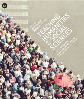 Teaching Humanities and Social Sciences: History, Geography, Economics & Citizenship in the Australian Curriculum - 9780170369350