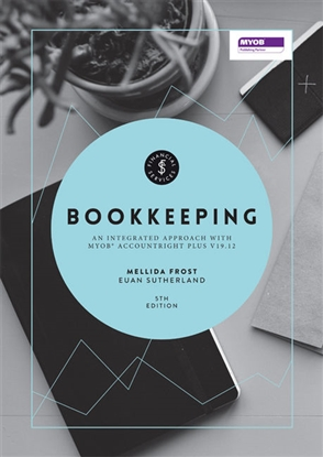 Bookkeeping: An Integrated Approach: MYOB® AccountRight Plus v19.12 - 9780170369589