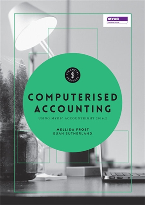 Computerised Accounting: A Systematic Approach - 9780170371650