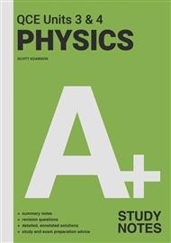 A+ Physics QCE Units 3 & 4 Study Notes - 9780170459174
