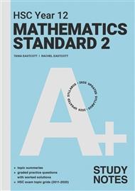 A+ HSC Year 12 Mathematics Standard 2 Study Notes - 9780170459204