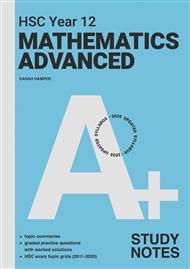A+ HSC Year 12 Mathematics Advanced Study Notes - 9780170459228