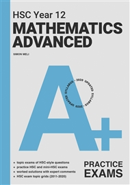 A+ HSC Year 12 Mathematics Advanced Practice Exams - 9780170459235