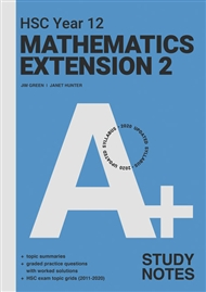 A+ HSC Year 12 Mathematics Extension 2 Study Notes - 9780170459266