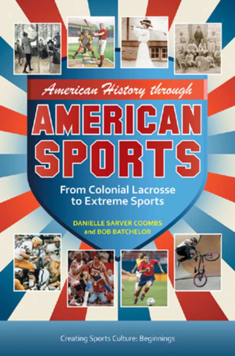 American History through American Sports: From Colonial Lacrosse to Extreme Sports - 9780313379895