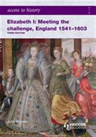 Access to History: Elizabeth I: Meeting the Challenge England 1541-1603 - 9780340965931