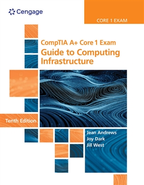 CompTIA A+ Core 1 Exam: Guide to Computing Infrastructure - 9780357108376
