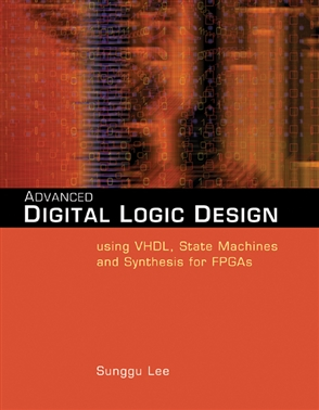 Advanced Digital Logic Design Using VHDL, State Machines, and Synthesis for FPGA's - 9780534466022