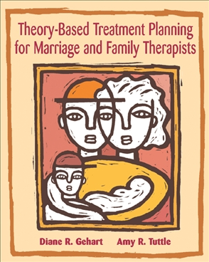 Theory-Based Treatment Planning for Marriage and Family Therapists: Integrating Theory and Practice - 9780534536169