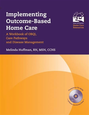Implementing Outcome-Based Home Care: A Workbook Of OBQI, Care Pathways And Disease Management - 9780763715984