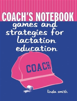 Coach's Notebook: Games And Strategies For Lactation Education - 9780763718190