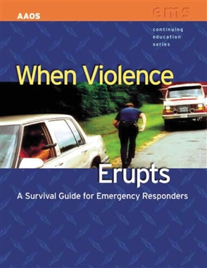 When Violence Erupts:  A Survival Guide For Emergency Responders - 9780763720704