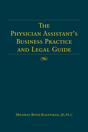 The Physician Assistant's Business Practice And Legal Guide - 9780763726744