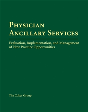 Physician Ancillary Services: Evaluation, Implementation, And Management Of New Practice Opportunities - 9780763730406