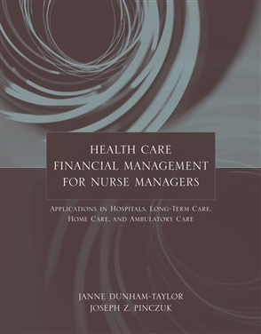Health Care Financial Management For Nurse Managers : Applications In Hospitals, Long-Term Care, Home Care, And Ambulatory Care - 9780763734756