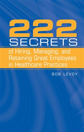 222 Secrets Of Hiring, Managing, And Retaining Great Employees In Healthcare Practices - 9780763738686