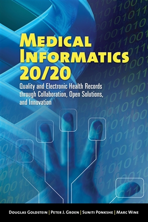 Medical Informatics 20/20 : Quality And Electronic Health Records Through Collaboration, Open Solutions, And Innovation - 9780763739256