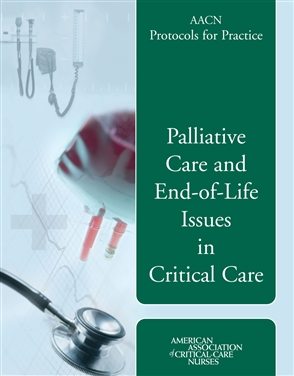 AACN Protocols For Practice: Palliative Care And End-Of-Life Issues In Critical Care - 9780763740276