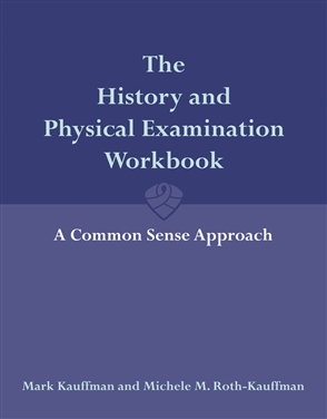 The History And Physical Examination Workbook: A Common Sense Approach - 9780763743406