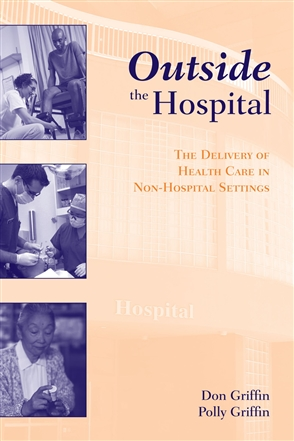 Outside The Hospital: The Delivery Of Health Care In Non-Hospital Settings - 9780763745042