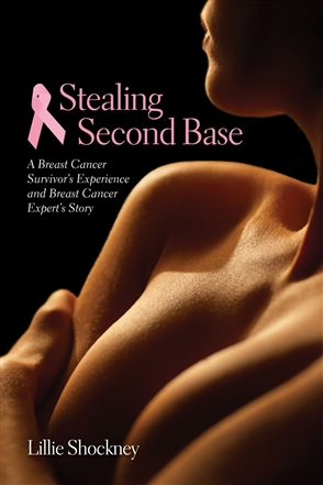 Stealing Second Base: A Breast Cancer Survivor's Experience And Breast Cancer Expert's Story - 9780763745097