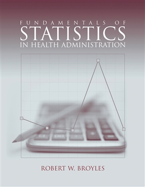 Fundamentals Of Statistics In Health Administration - 9780763745561