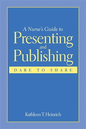 A Nurse's Guide to Presenting and Publishing: Dare to Share - 9780763746797
