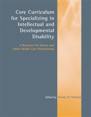 Core Curriculum For Specializing In Intellectual And Developmental Disability:  A Resource For Nurses And Other Health Care Professionals - 9780763747657