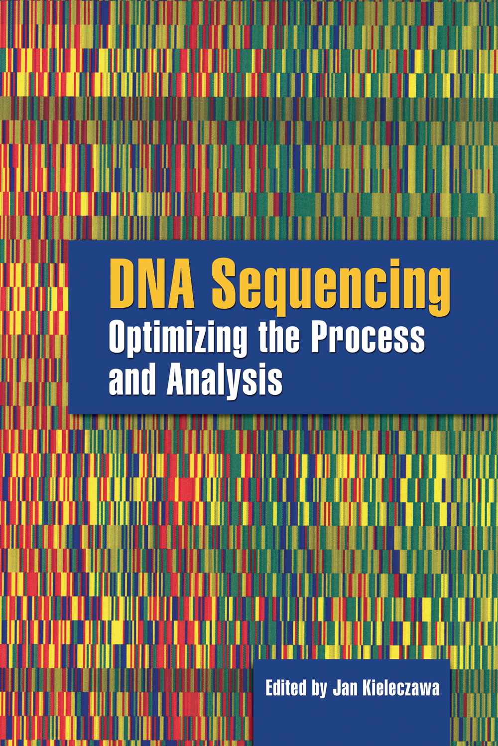 DNA Sequencing:  Optimizing the Process and Analysis - 9780763747824