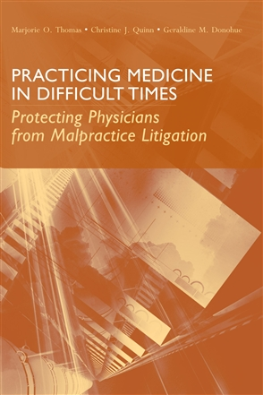 Practicing Medicine In Difficult Times: Protecting Physicians From Malpractice Litigation - 9780763748562