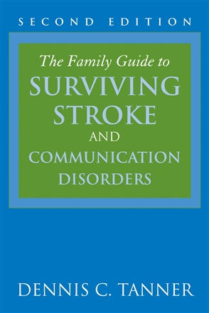 The Family Guide To Surviving Stroke And Communication Disorders - 9780763751050