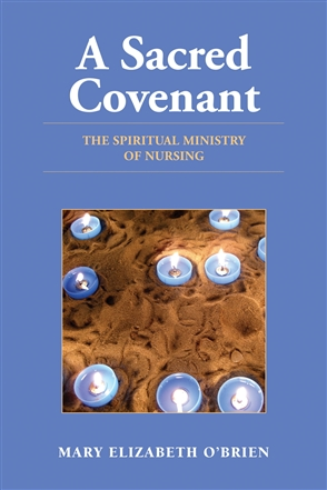 A Sacred Covenant: The Spiritual Ministry Of Nursing - 9780763755713