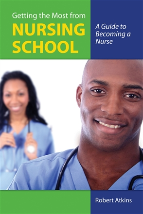 Getting The Most From Nursing School: A Guide To Becoming A Nurse - 9780763755812