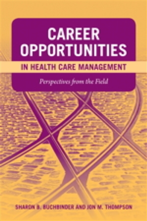 Career Opportunities In Health Care Management: Perspectives From The Field - 9780763759643