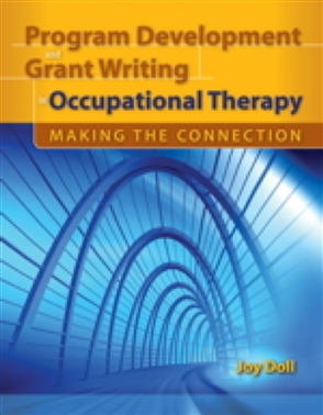 Program Development And Grant Writing In Occupational Therapy: Making The Connection - 9780763760656