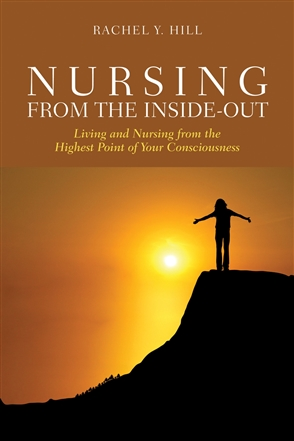 Nursing From The Inside-Out: Living And Nursing From The Highest Point Of Your Consciousness - 9780763769963