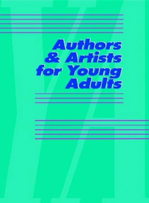 Authors & Artists for Young Adults: A Biographical Guide to Novelists, Poets, Playwrights Screenwriters, Lyricists, Illustrators, Cartoonists, Animators, & Other Creative Artists - 9780787693916