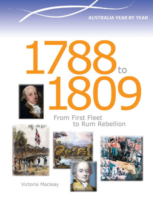 1788-1809 Year by Year: From First Fleet to Rum Rebellion - 9780864272638