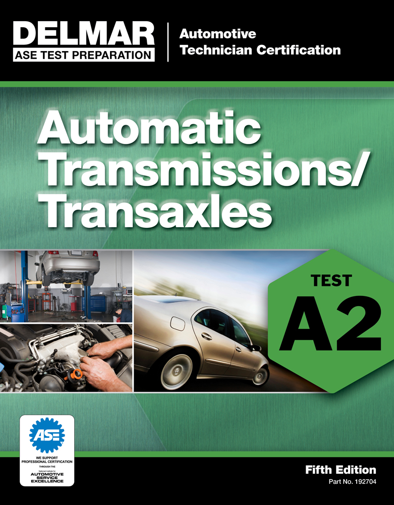 ASE Test Preparation - A2 Automatic Transmissions and Transaxles - 9781111127046