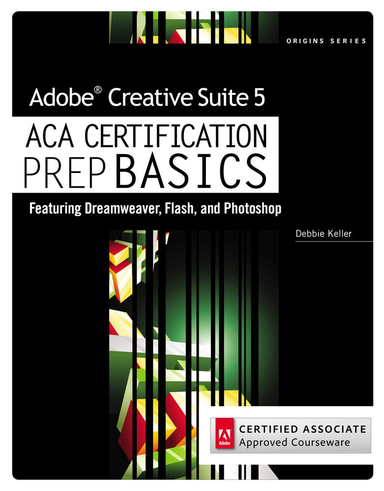 Adobe Creative Suite 5 ACA Certification Preparation: Featuring Dreamweaver, Flash and Photoshop - 9781111533588