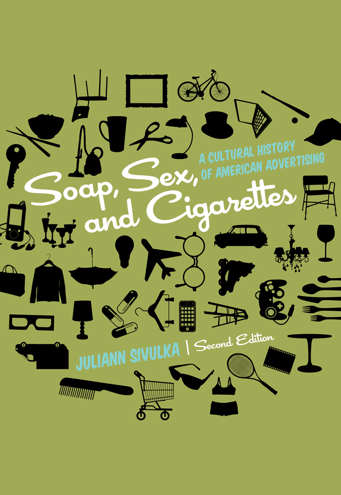Soap, Sex, and Cigarettes: A Cultural History of American Advertising - 9781133311133