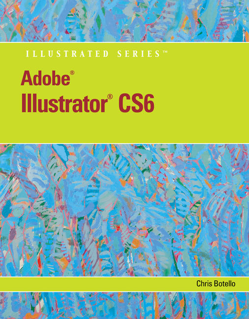 Adobe® Illustrator® CS6 Illustrated with Online Creative Cloud Updates - 9781133526407