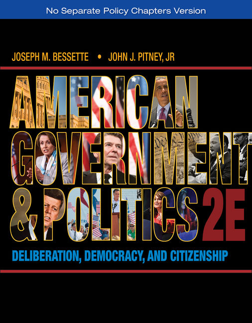 American Government and Politics: Deliberation, Democracy, and Citizenship - No Separate Policy Chapters - 9781133587903