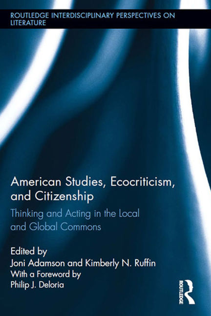 American Studies, Ecocriticism, and Citizenship: Thinking and Acting in the Local and Global Commons - 9781135078843